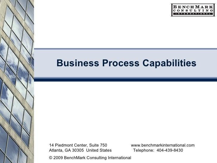 Business Process Capabilities 14 Piedmont Center, Suite 750  www.benchmarkinternational.com Atlanta, GA 30305  United Stat...