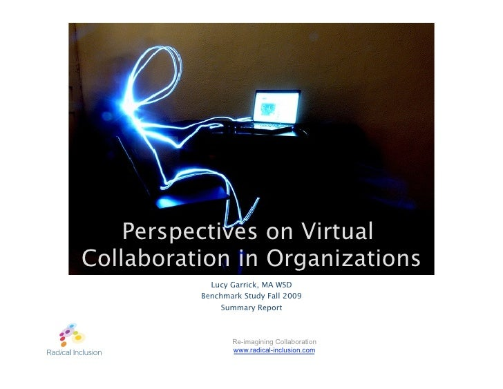 Perspectives on Virtual Collaboration in Organizations             Lucy Garrick, MA WSD           Benchmark Study Fall 200...