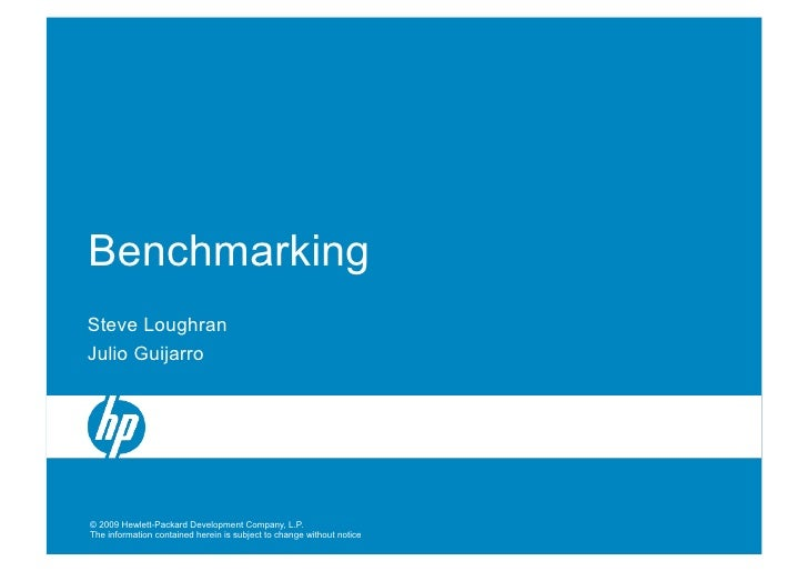Benchmarking Steve Loughran Julio Guijarro     © 2009 Hewlett-Packard Development Company, L.P. The information contained ...
