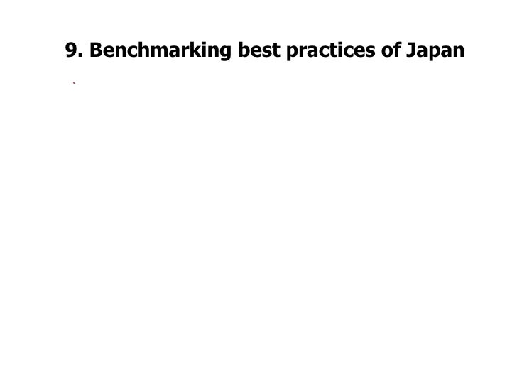 9. Benchmarking best practices of Japan