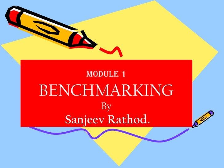 Module 1 BENCHMARKING By   Sanjeev Rathod.