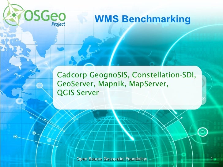 <ul>WMS Benchmarking 2011 </ul><ul>Open Source Geospatial Foundation </ul><ul></ul><ul>Cadcorp GeognoSIS, Constellation-SD...