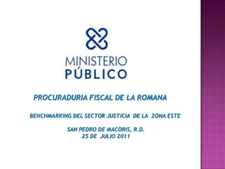 PROCURADURIA FISCAL DE LA ROMANA<br />BENCHMARKING DEL SECTOR JUSTICIA  DE LA  ZONA ESTE<br />SAN PEDRO DE MACORIS, R.D.<b...