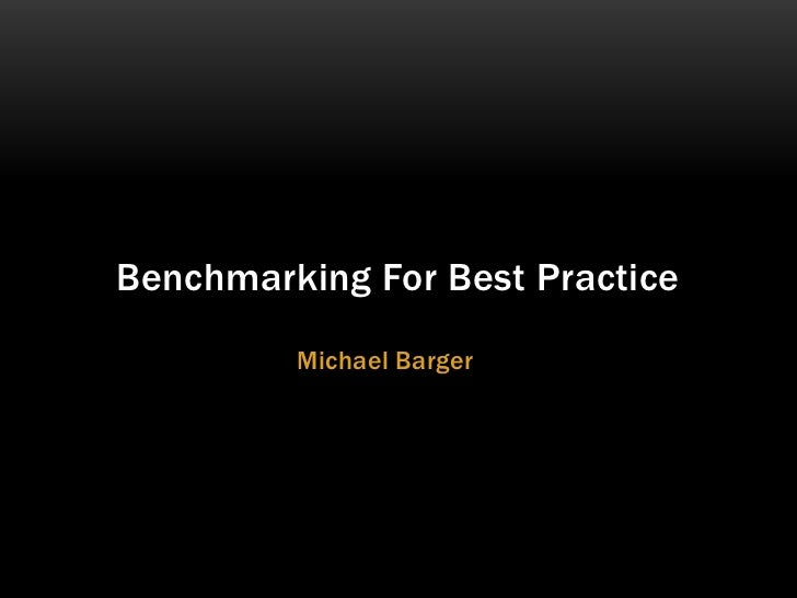 Michael Barger<br />Benchmarking For Best Practice<br />