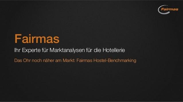 Fairmas Ihr Experte für Marktanalysen für die Hotellerie Das Ohr noch näher am Markt: Fairmas Hostel-Benchmarking