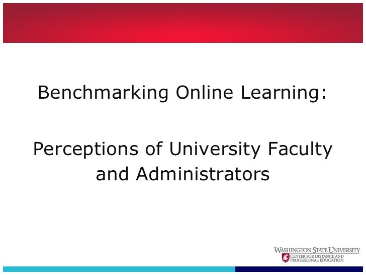 Benchmarking Online Learning:   Perceptions of University Faculty       and Administrators