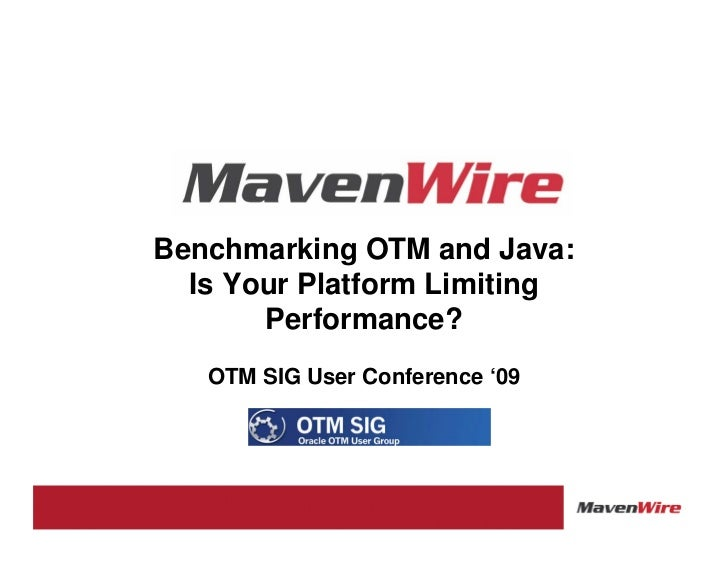 Benchmarking OTM and Java:   Is Your Platform Limiting        Performance?    OTM SIG User Conference '09