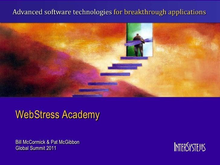 WebStress AcademyBill McCormick & Pat McGibbonGlobal Summit 2011