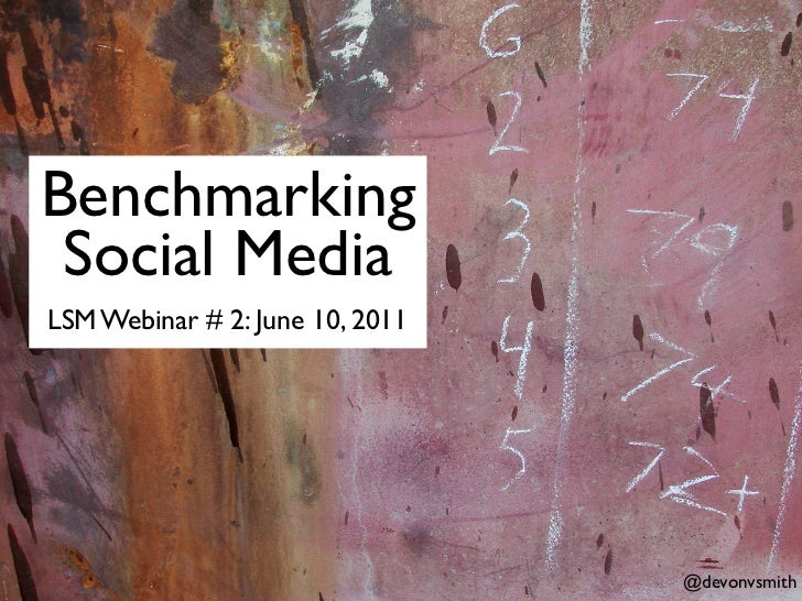 Benchmarking Social MediaLSM Webinar # 2: June 10, 2011                                 @devonvsmith
