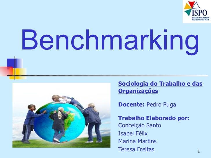 Benchmarking Sociologia do Trabalho e das Organizações Docente:  Pedro Puga Trabalho Elaborado por:  Conceição Santo Isabe...