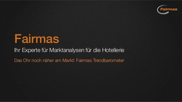 Fairmas Ihr Experte für Marktanalysen für die Hotellerie Das Ohr noch näher am Markt: Fairmas Trendbarometer