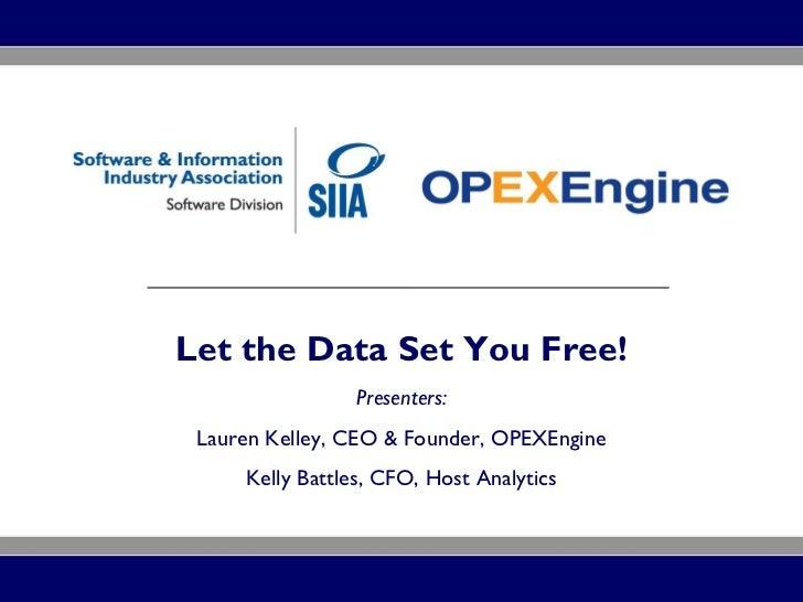 Let the Data Set You Free! Presenters: Lauren Kelley, CEO & Founder, OPEXEngine Kelly Battles, CFO, Host Analytics