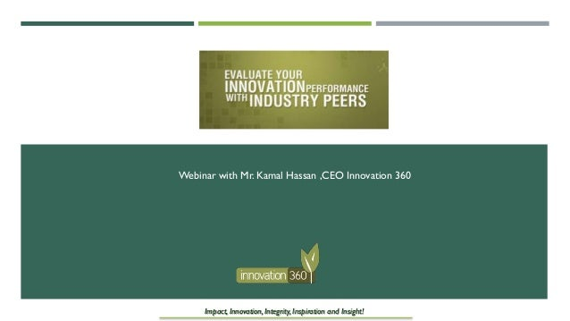 Webinar with Mr. Kamal Hassan ,CEO Innovation 360  Impact, Innovation, Integrity, Inspiration and Insight!