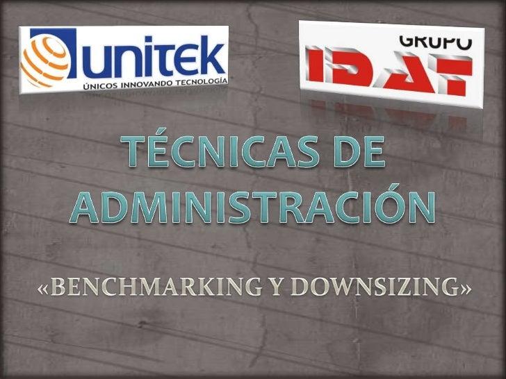 TÉCNICAS DE ADMINISTRACIÓN<br />«BENCHMARKING Y DOWNSIZING»<br />