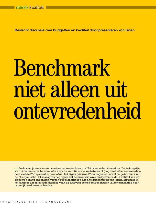 Beslecht discussie over budgetten en kwaliteit door presenteren van feiten Benchmark niet alleen uit ontevredenheid De laa...