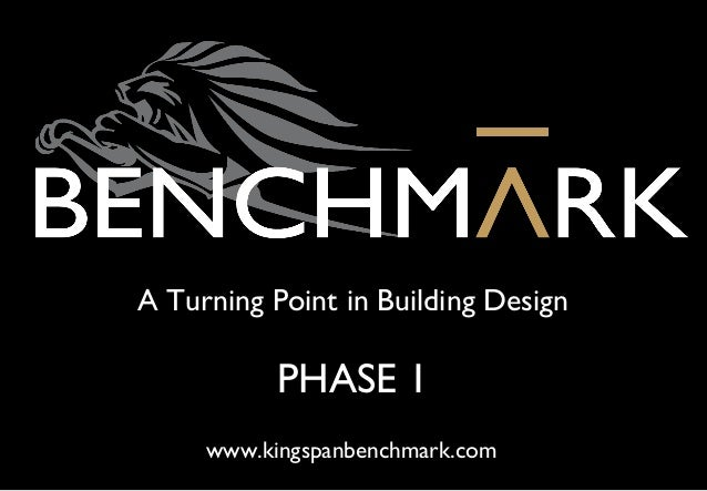 A Turning Point in Building Design PHASE 1 www.kingspanbenchmark.com Benchmark Presentation Phase 1.pdf 1 25/10/2010 16:13