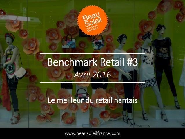 Benchmark Retail #3 www.beausoleilfrance.com Avril 2016 Le meilleur du retail nantais