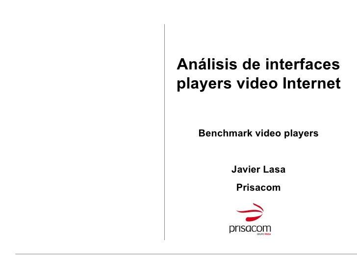 Análisis de interfaces players video Internet Benchmark video players Javier Lasa Prisacom