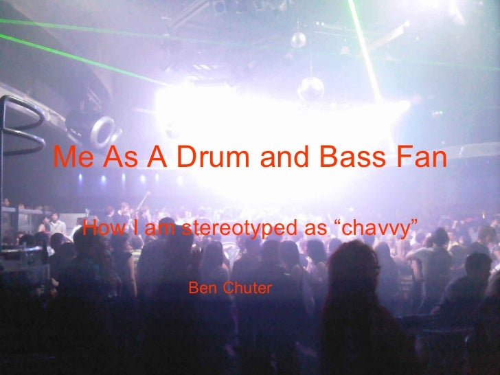"Me As A Drum and Bass Fan How I am stereotyped as ""chavvy"" Ben Chuter"