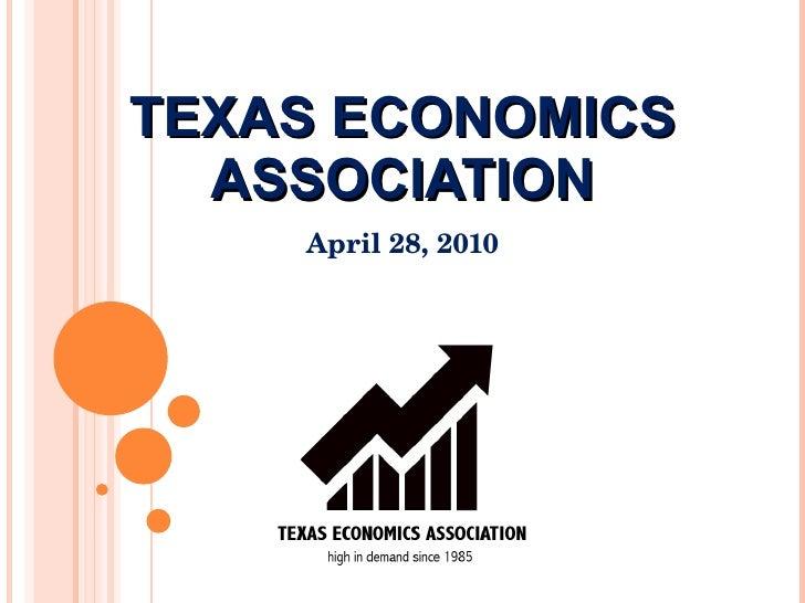 TEXAS ECONOMICS ASSOCIATION April 28, 2010
