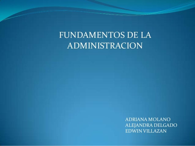 ADRIANA MOLANO ALEJANDRA DELGADO EDWIN VILLAZAN FUNDAMENTOS DE LA ADMINISTRACION