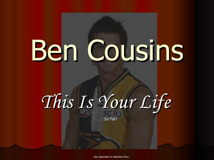 Ben Cousins This Is Your Life   …  So Far! Use spacebar to advance thru