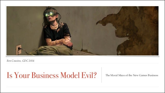 Ben Cousins, GDC 2014 Is Your Business Model Evil? The Moral Maze of the New Games Business