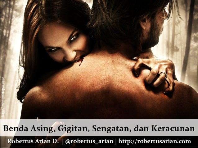 http://www.desktopas.com/    Benda  Asing,  Gigitan,  Sengatan,  dan  Keracunan   Robertus  Arian  D.  ...