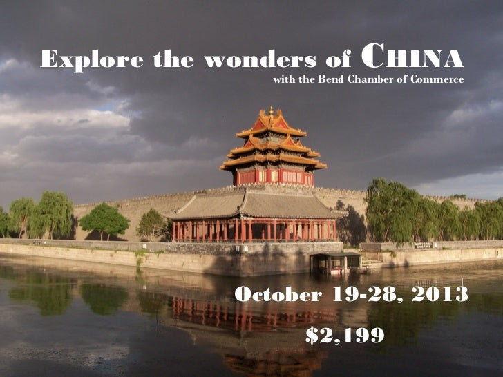 Explore the wonders of         CHINA                with the Bend Chamber of Commerce             October 19-28, 2013     ...