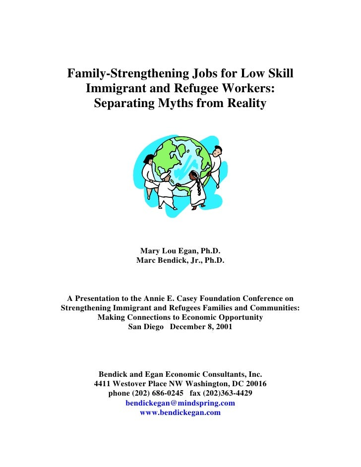 Family-Strengthening Jobs for Low Skill   Immigrant and Refugee Workers:    Separating Myths from Reality                 ...