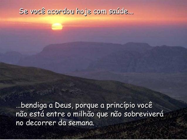 Se você acordou hoje com saúde...…bendiga a Deus, porque a princípio vocênão está entre o milhão que não sobreviveráno dec...