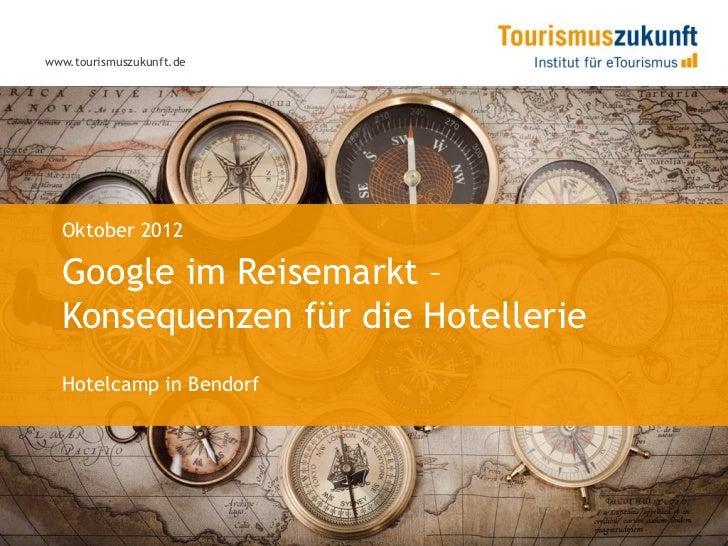 www.tourismuszukunft.de  Oktober 2012  Google im Reisemarkt –  Konsequenzen für die Hotellerie  Hotelcamp in Bendorf