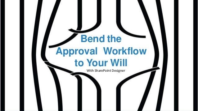 Bend the Approval Workflow to Your Will With SharePoint Designer