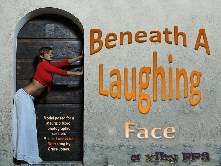 Beneath a laughing face