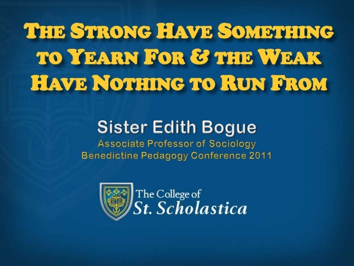 The Strong Have Something to Yearn For & the Weak Have Nothing to Run From<br />Sister Edith Bogue<br />Associate Professo...