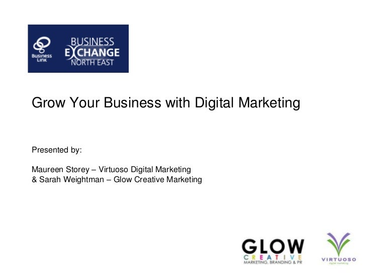 Grow Your Business with Digital MarketingPresented by:Maureen Storey – Virtuoso Digital Marketing & Sarah Weightman – Glow...