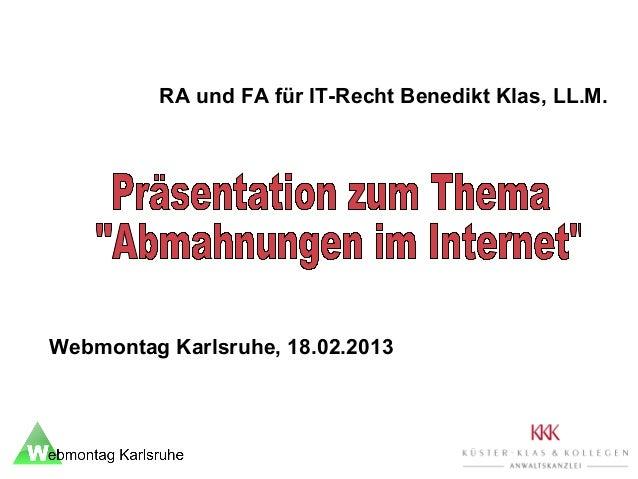 RA und FA für IT-Recht Benedikt Klas, LL.M. Webmontag Karlsruhe, 18.02.2013