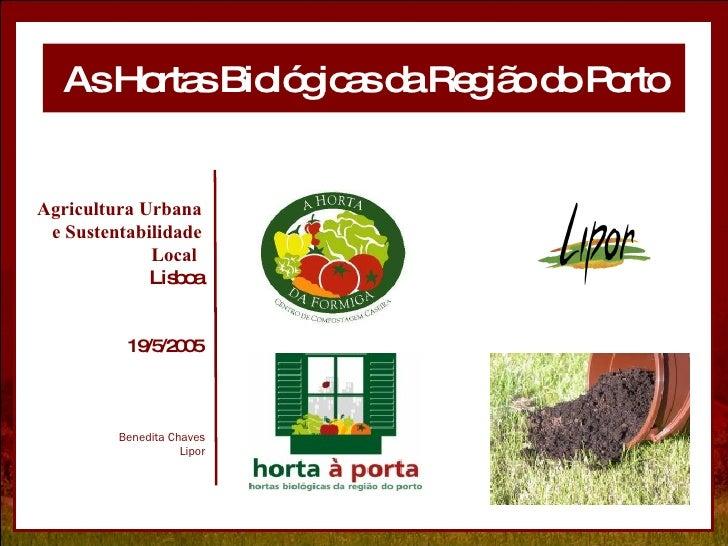 As Hortas Biológicas da Região do Porto Benedita Chaves Lipor Agricultura Urbana e Sustentabilidade Local  Lisboa 19/5/2005