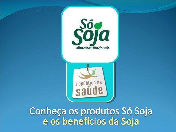 Benefícios da soja - Produtos SóSoja