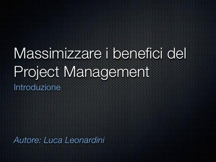 Massimizzare i benefici del Project Management Introduzione     Autore: Luca Leonardini