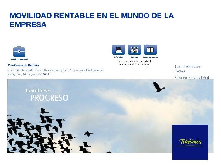 MOVILIDAD RENTABLE EN EL MUNDO DE LA EMPRESA Telefónica de España Dirección de Marketing de Segmento Pymes, Negocios y Pro...