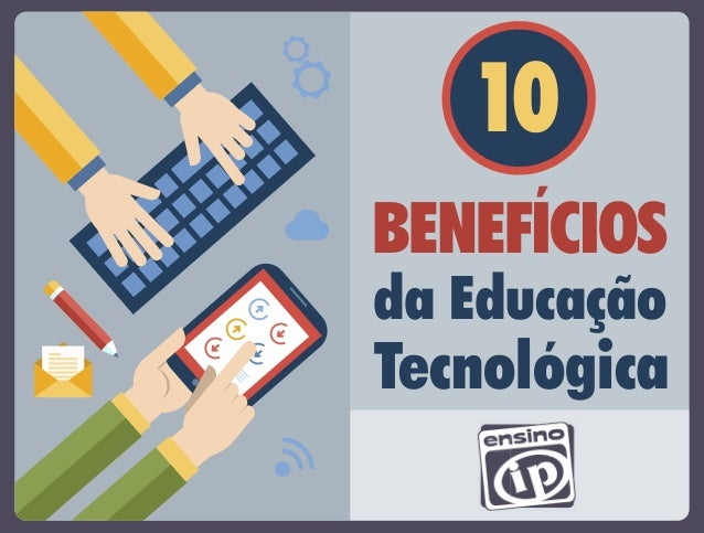 10  BENEFÍCIOS  da Educação  Tecnológica