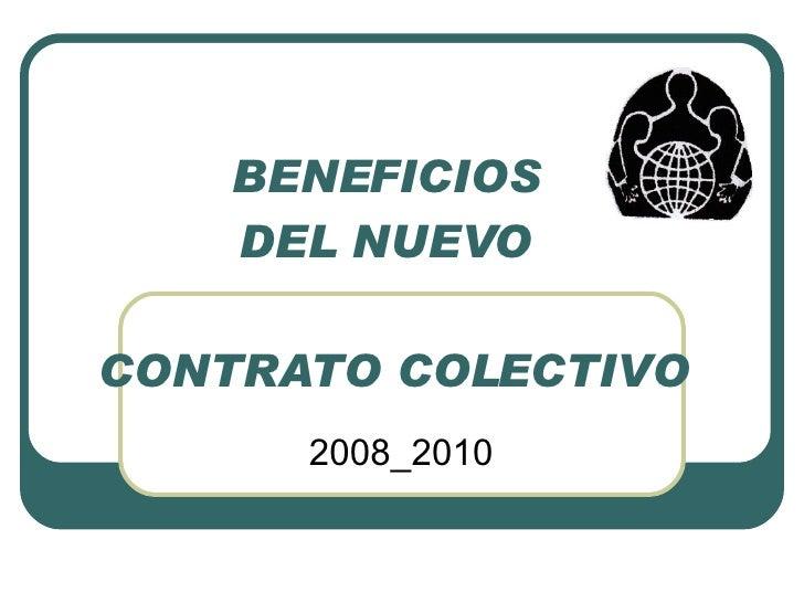 BENEFICIOS  DEL NUEVO  CONTRATO COLECTIVO 2008_2010