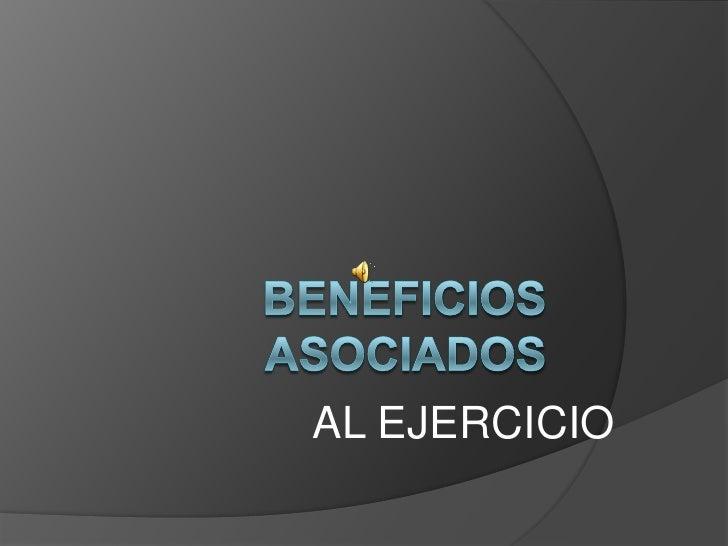 BENEFICIOS ASOCIADOS <br />AL EJERCICIO<br />