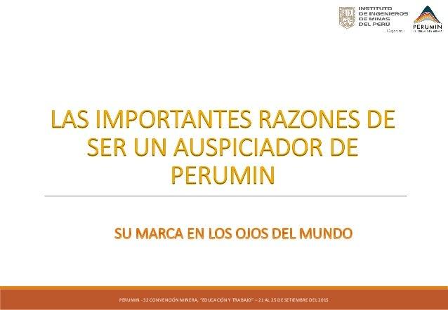 """LAS IMPORTANTES RAZONES DE SER UN AUSPICIADOR DE PERUMIN  PERUMIN - 32 CONVENCIÓN MINERA, """"EDUCACIÓN Y TRABAJO"""" – 21 AL 25..."""