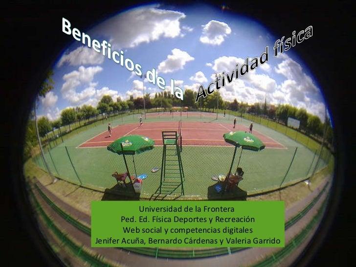 Universidad de la Frontera  Ped. Ed. Física Deportes y Recreación Web social y competencias digitales Jenifer Acuña, Berna...