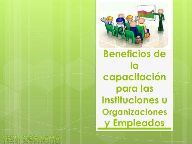Beneficios de la capacitación para las Instituciones u Organizaciones y Empleados