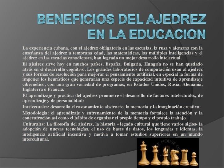 La experiencia cubana, con el ajedrez obligatorio en las escuelas, la rusa y alemana con laenseñanza del ajedrez a tempran...