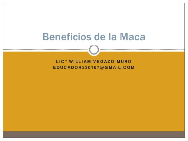 Beneficios de la Maca   LIC° WILLIAM VEGAZO MURO  EDUCADOR230167@GM AIL.COM