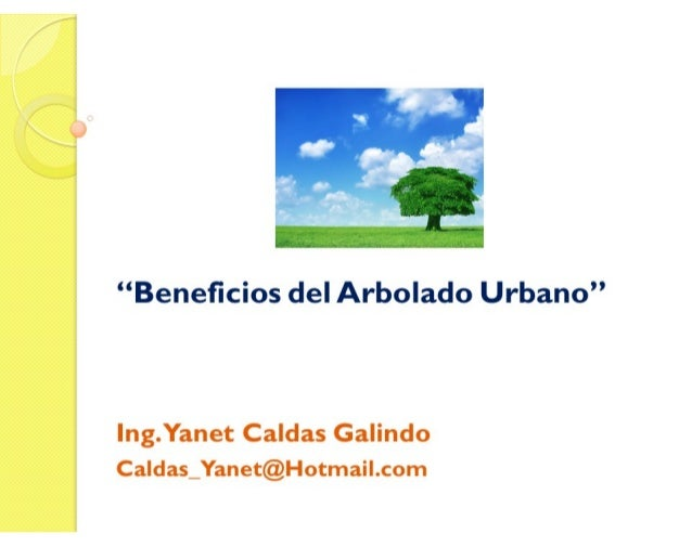"""""""Beneficios del Arbolado Urbano"""" Ing.Yanet Caldas Galindo CIP: 115456 Caldas_Yanet@Hotmail.com"""